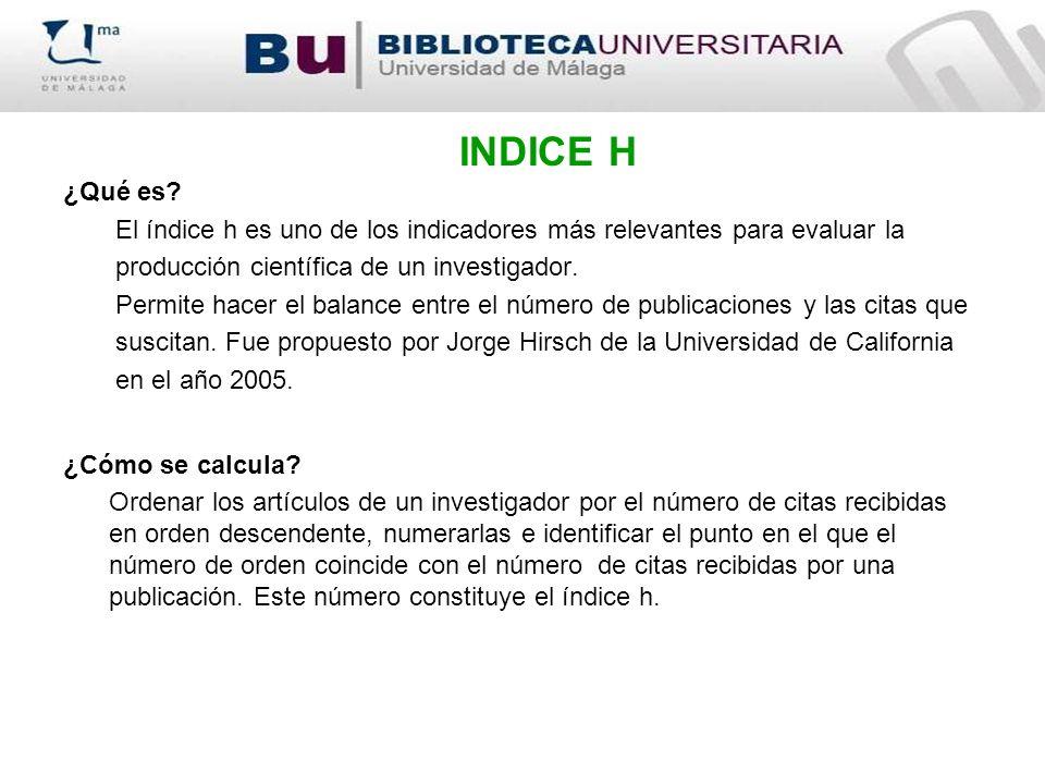 INDICE H ¿Qué es? El índice h es uno de los indicadores más relevantes para evaluar la producción científica de un investigador. Permite hacer el bala