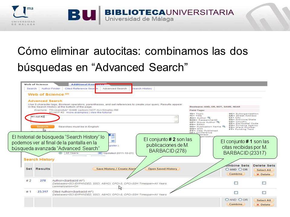 Cómo eliminar autocitas: combinamos las dos búsquedas en Advanced Search El historial de búsqueda Search History lo podemos ver al final de la pantalla en la búsqueda avanzada Advanced Search El conjunto # 2 son las publicaciones de M.