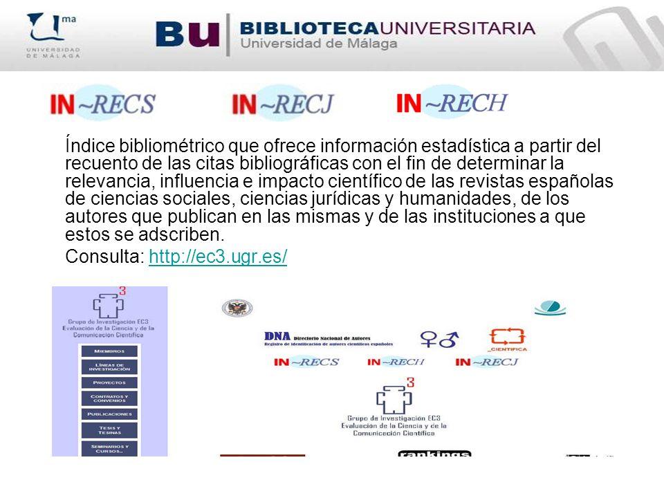 Índice bibliométrico que ofrece información estadística a partir del recuento de las citas bibliográficas con el fin de determinar la relevancia, infl