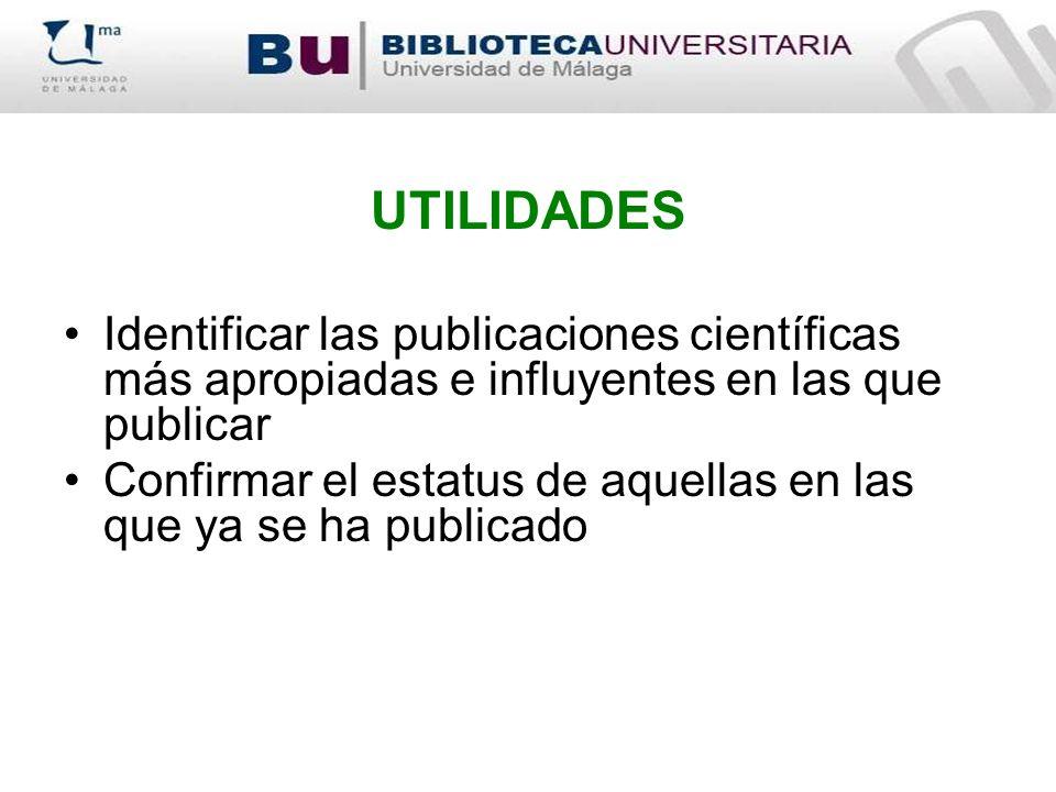 UTILIDADES Identificar las publicaciones científicas más apropiadas e influyentes en las que publicar Confirmar el estatus de aquellas en las que ya se ha publicado