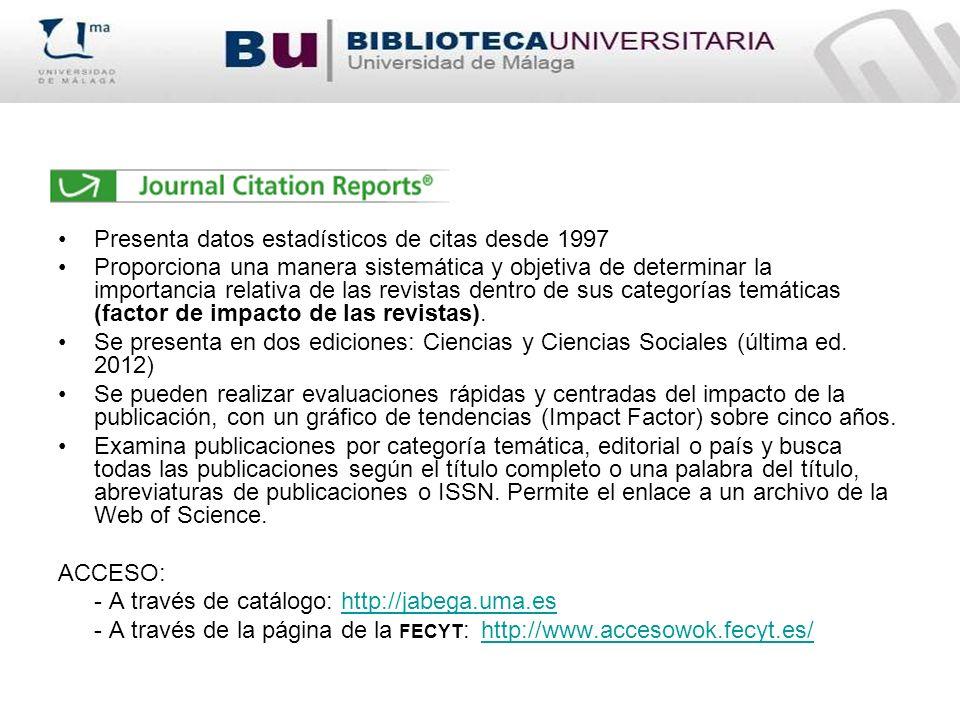 Presenta datos estadísticos de citas desde 1997 Proporciona una manera sistemática y objetiva de determinar la importancia relativa de las revistas dentro de sus categorías temáticas (factor de impacto de las revistas).