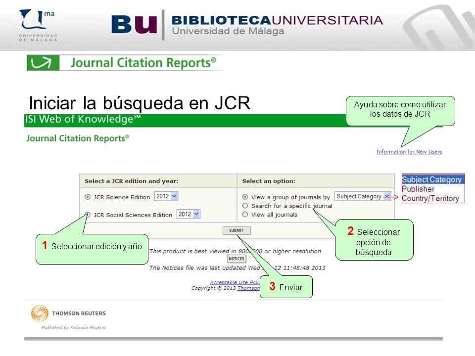 Iniciar la búsqueda en JCR 1 Seleccionar edición y año 2 Seleccionar opción de búsqueda 3 Enviar Ayuda sobre como utilizar los datos de JCR