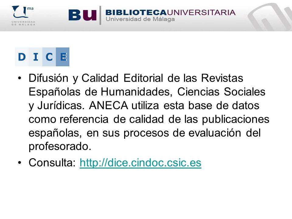 Difusión y Calidad Editorial de las Revistas Españolas de Humanidades, Ciencias Sociales y Jurídicas. ANECA utiliza esta base de datos como referencia