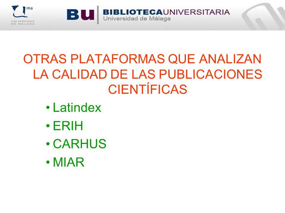 OTRAS PLATAFORMAS QUE ANALIZAN LA CALIDAD DE LAS PUBLICACIONES CIENTÍFICAS Latindex ERIH CARHUS MIAR