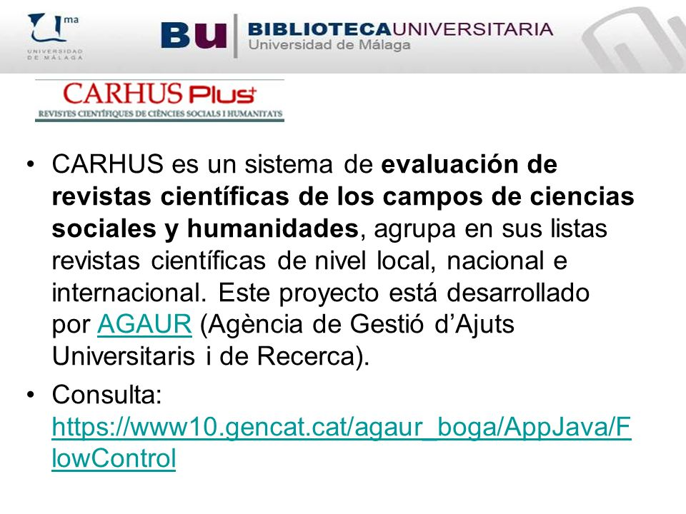CARHUS es un sistema de evaluación de revistas científicas de los campos de ciencias sociales y humanidades, agrupa en sus listas revistas científicas de nivel local, nacional e internacional.