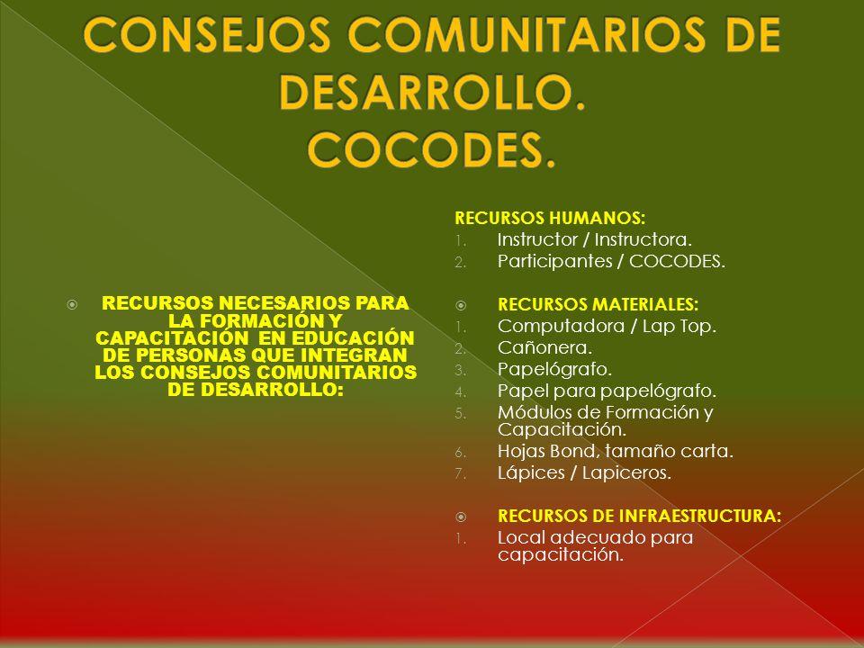 RECURSOS NECESARIOS PARA LA FORMACIÓN Y CAPACITACIÓN EN EDUCACIÓN DE PERSONAS QUE INTEGRAN LOS CONSEJOS COMUNITARIOS DE DESARROLLO: RECURSOS HUMANOS: 1.