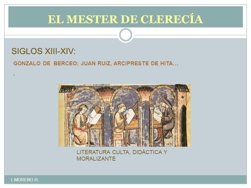 EL MESTER DE CLERECÍA SIGLOS XIII-XIV: GONZALO DE BERCEO; JUAN RUIZ, ARCIPRESTE DE HITA…, LITERATURA CULTA, DIDÁCTICA Y MORALIZANTE I.