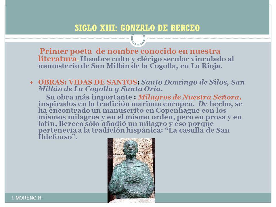 SIGLO XIII: GONZALO DE BERCEO Primer poeta de nombre conocido en nuestra literatura.