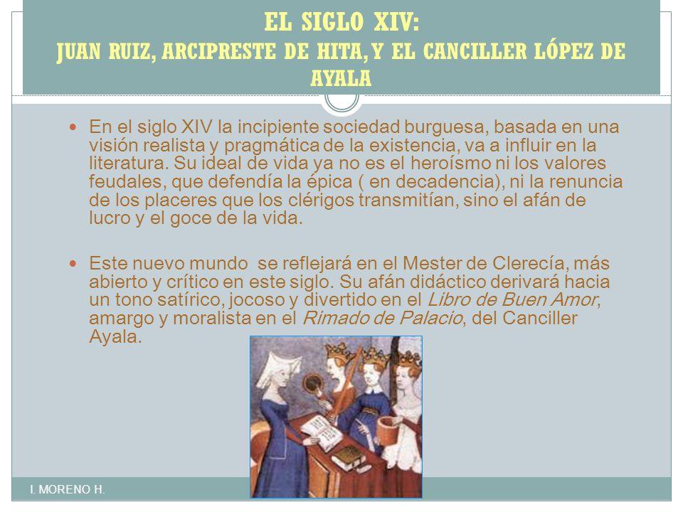 EL SIGLO XIV: JUAN RUIZ, ARCIPRESTE DE HITA, Y EL CANCILLER LÓPEZ DE AYALA En el siglo XIV la incipiente sociedad burguesa, basada en una visión realista y pragmática de la existencia, va a influir en la literatura.