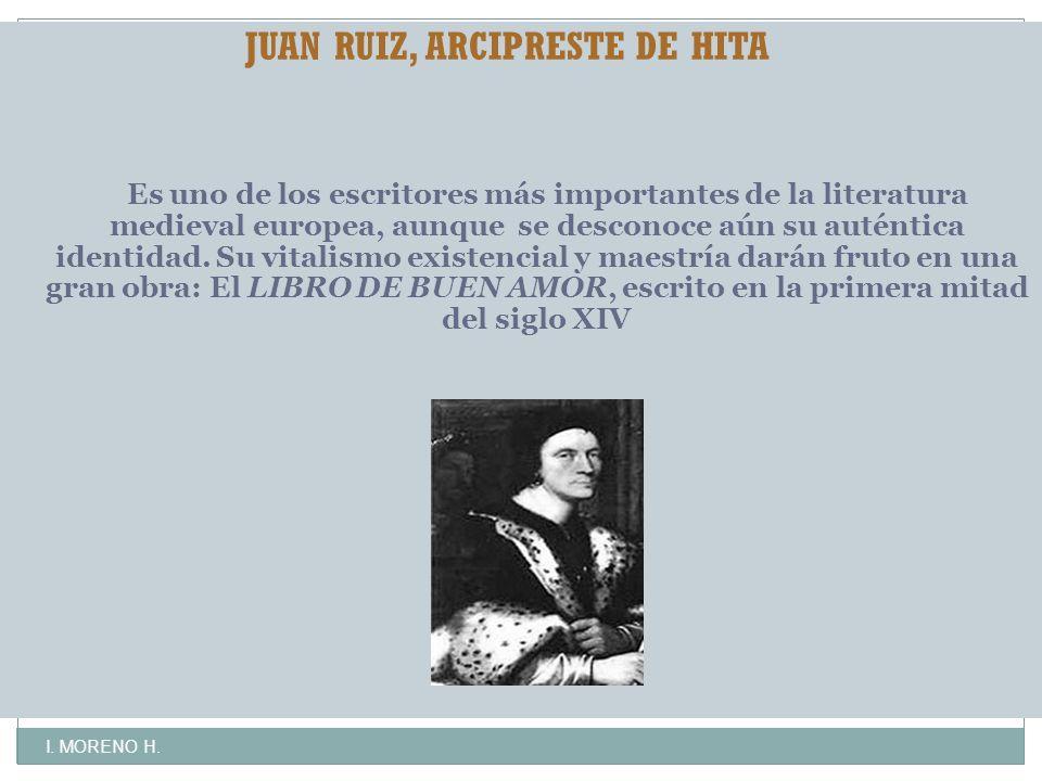 JUAN RUIZ, ARCIPRESTE DE HITA Es uno de los escritores más importantes de la literatura medieval europea, aunque se desconoce aún su auténtica identidad.
