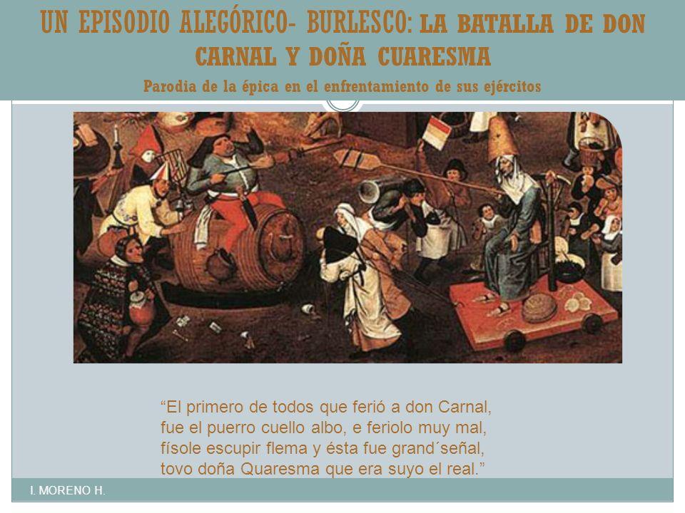 UN EPISODIO ALEGÓRICO- BURLESCO: LA BATALLA DE DON CARNAL Y DOÑA CUARESMA Parodia de la épica en el enfrentamiento de sus ejércitos I.
