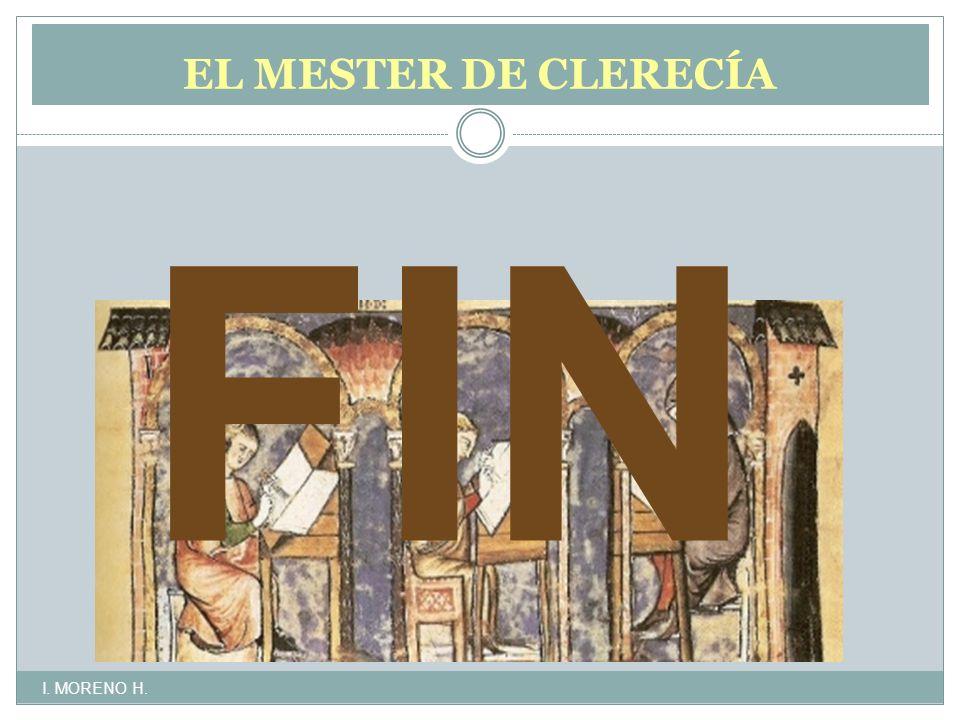 EL MESTER DE CLERECÍA LITERATURA CULTA, DIDÁCTICA Y MORALIZANTE I. MORENO H. FIN