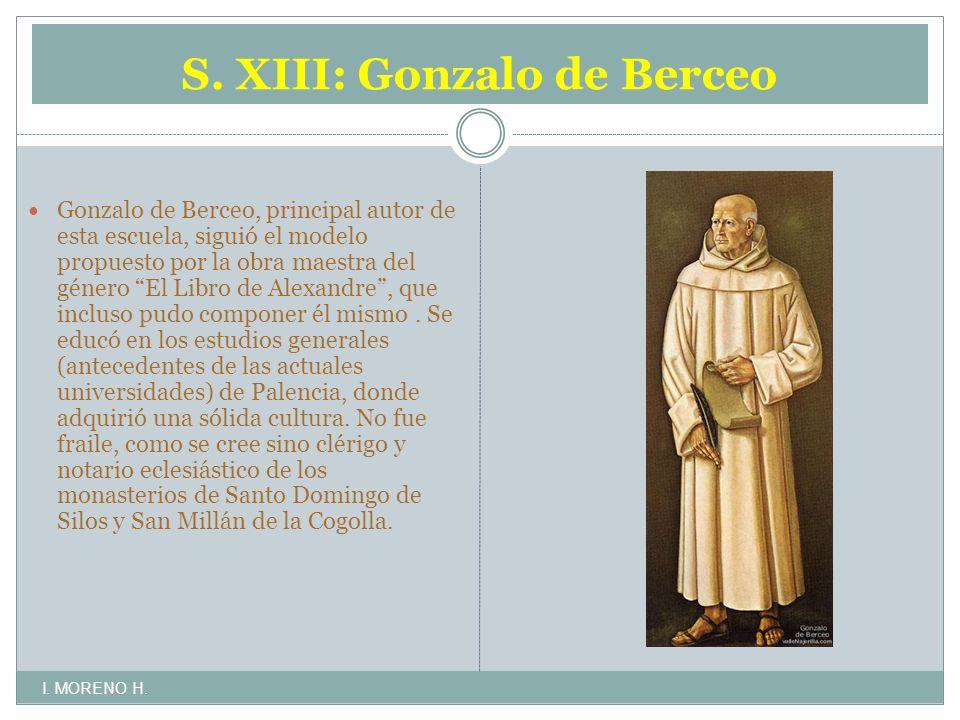 S. XIII: Gonzalo de Berceo Gonzalo de Berceo, principal autor de esta escuela, siguió el modelo propuesto por la obra maestra del género El Libro de A
