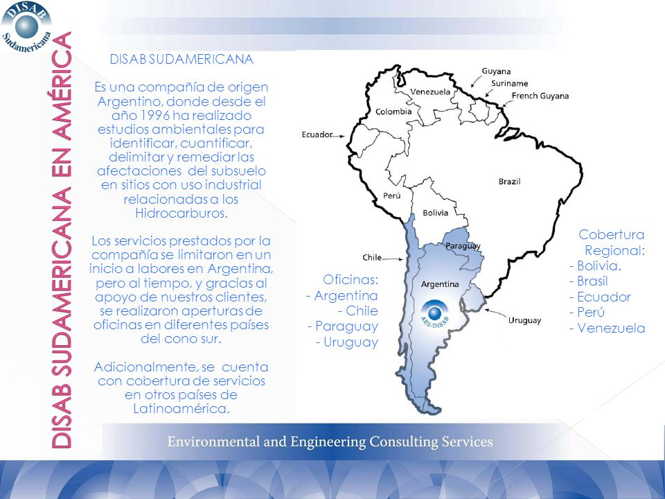 DISAB SUDAMERICANA Es una compañía de origen Argentino, donde desde el año 1996 ha realizado estudios ambientales para identificar, cuantificar, delim