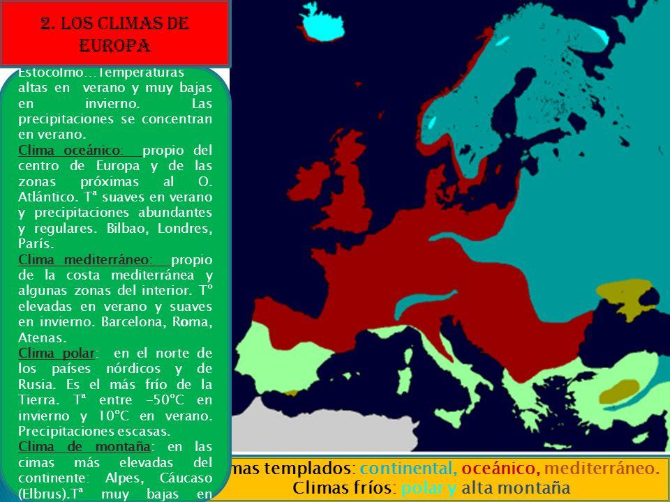 Climas templados: continental, oceánico, mediterráneo. Climas fríos: polar y alta montaña Clima continental: zonas del este de Europa: Moscú, Kiev, Es