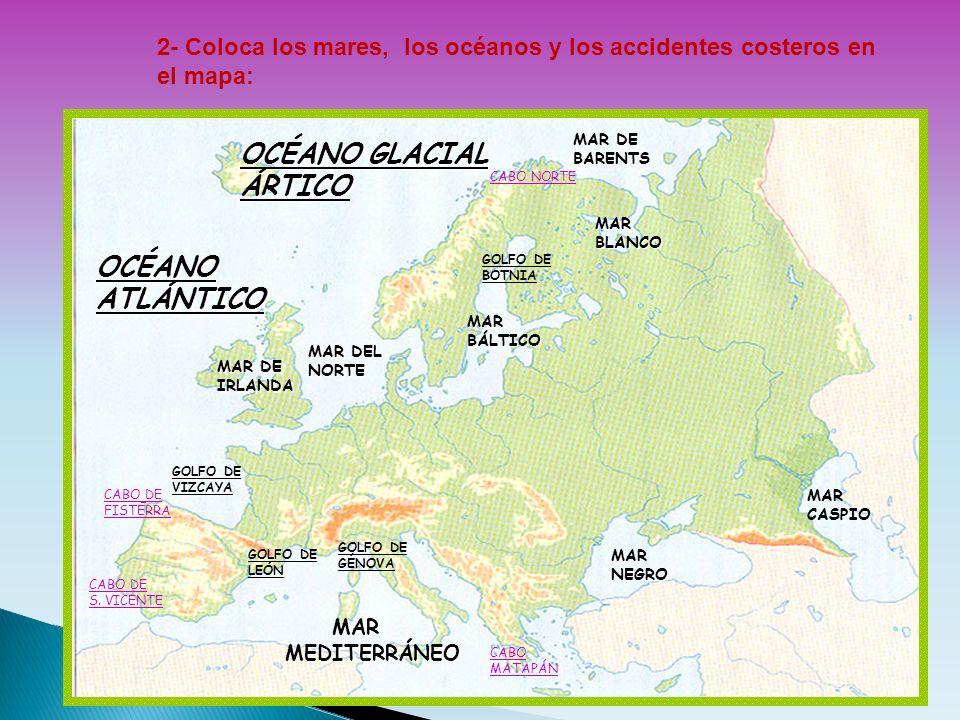 2- Coloca los mares, los océanos y los accidentes costeros en el mapa: MAR MEDITERRÁNEO MAR MEDITERRÁNEO MAR DE BARENTS MAR BLANCO OCÉANO ATLÁNTICO MA