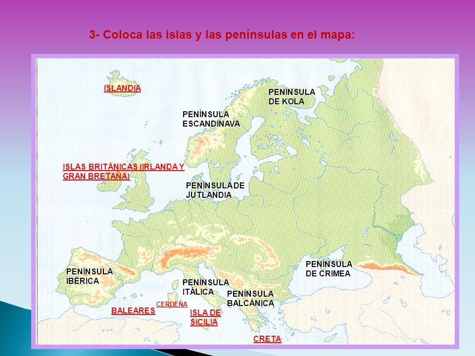 3- Coloca las islas y las penínsulas en el mapa: PENÍNSULA IBÉRICA PENÍNSULA ESCANDINAVA PENÍNSULA DE KOLA PENÍNSULA ITÁLICA PENÍNSULA BALCÁNICA PENÍN