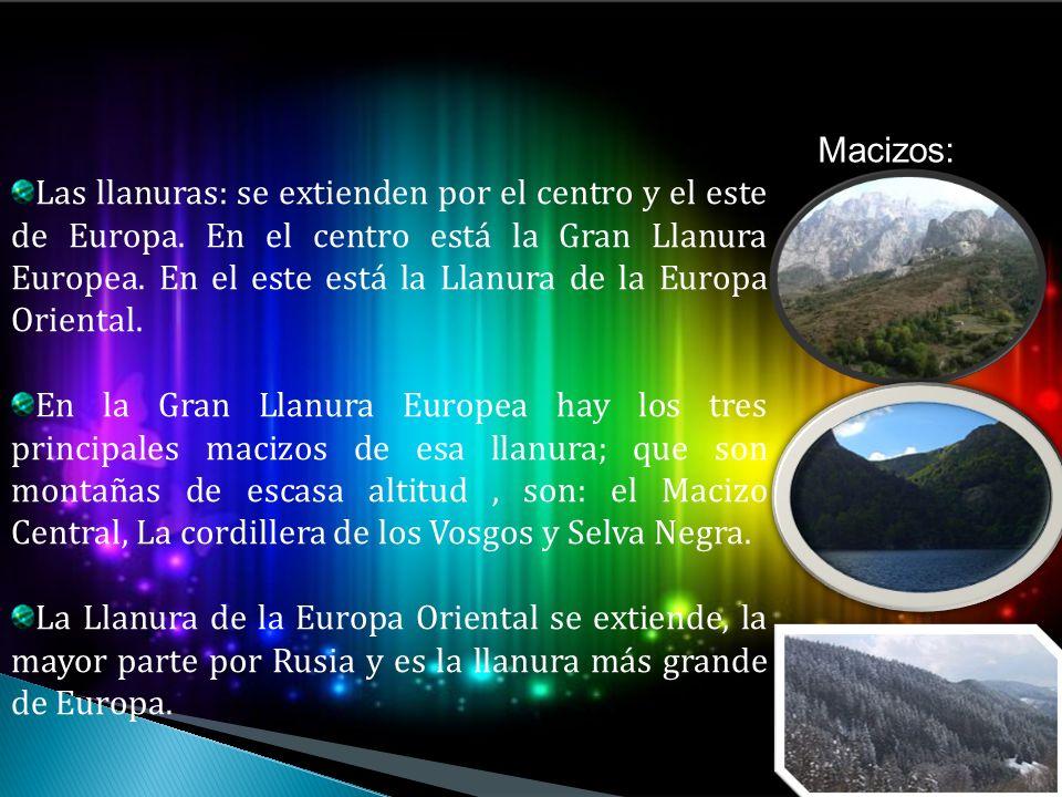 Las llanuras: se extienden por el centro y el este de Europa. En el centro está la Gran Llanura Europea. En el este está la Llanura de la Europa Orien