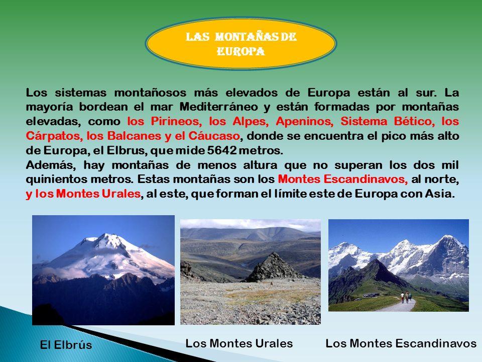 Los sistemas montañosos más elevados de Europa están al sur. La mayoría bordean el mar Mediterráneo y están formadas por montañas elevadas, como los P
