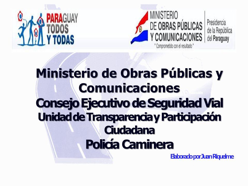 Ministerio de Obras Públicas y Comunicaciones Consejo Ejecutivo de Seguridad Vial Unidad de Transparencia y Participación Ciudadana Policía Caminera E