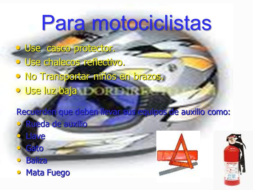 Para motociclistas Use casco protector. Use casco protector. Use chalecos reflectivo. Use chalecos reflectivo. No Transportar niños en brazos. No Tran