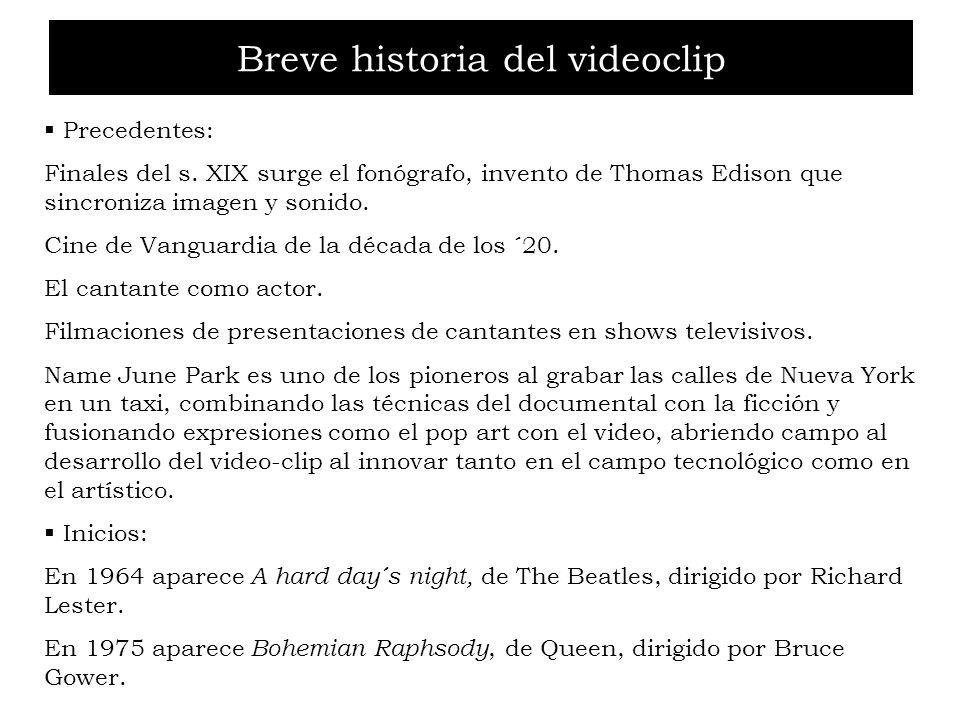 Breve historia del videoclip Precedentes: Finales del s. XIX surge el fonógrafo, invento de Thomas Edison que sincroniza imagen y sonido. Cine de Vang