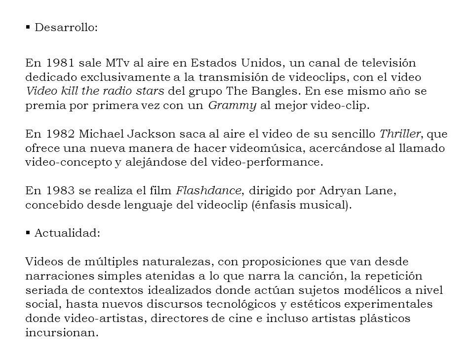 Desarrollo: En 1981 sale MTv al aire en Estados Unidos, un canal de televisión dedicado exclusivamente a la transmisión de videoclips, con el video Vi