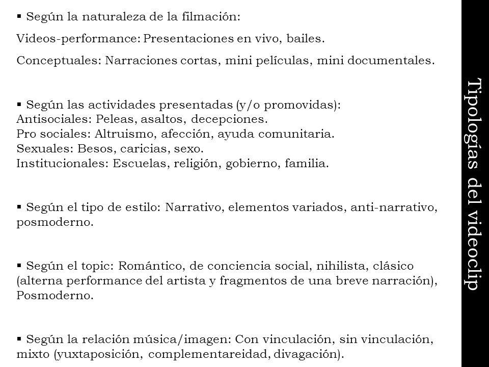 Tipologías del videoclip Según la naturaleza de la filmación: Videos-performance: Presentaciones en vivo, bailes. Conceptuales: Narraciones cortas, mi