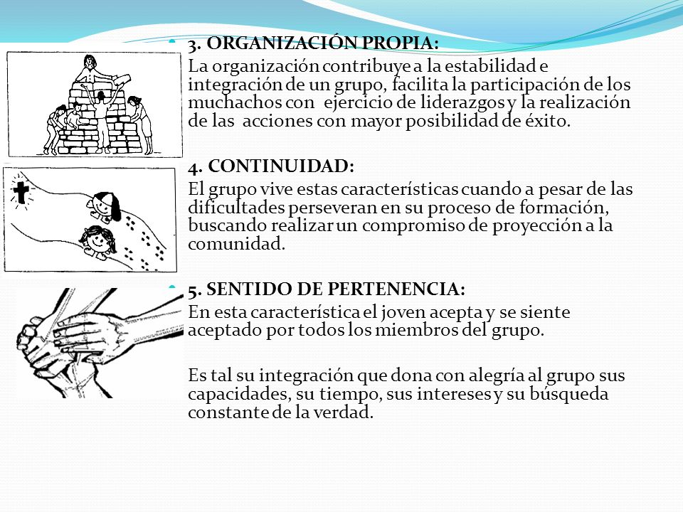 3. ORGANIZACIÓN PROPIA: La organización contribuye a la estabilidad e integración de un grupo, facilita la participación de los muchachos con ejercici