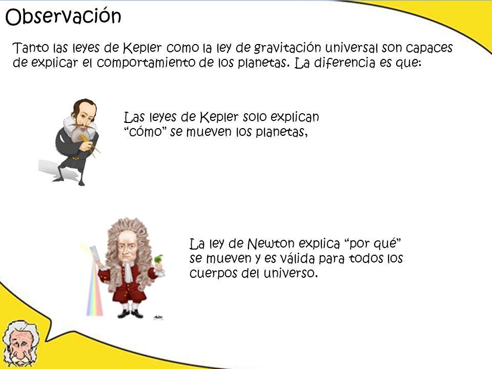 Tanto las leyes de Kepler como la ley de gravitación universal son capaces de explicar el comportamiento de los planetas. La diferencia es que: Observ