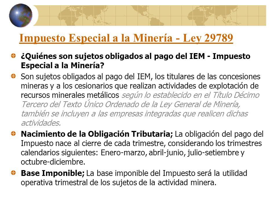 Impuesto Especial a la Minería - Ley 29789 ¿Quiénes son sujetos obligados al pago del IEM - Impuesto Especial a la Minería? Son sujetos obligados al p