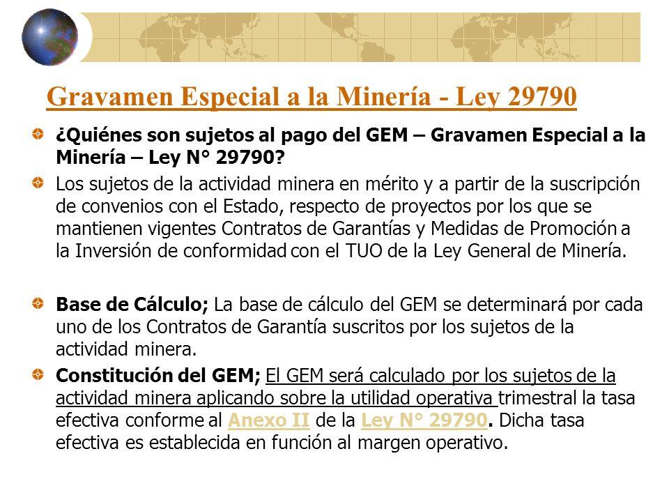 Gravamen Especial a la Minería - Ley 29790 ¿Quiénes son sujetos al pago del GEM – Gravamen Especial a la Minería – Ley N° 29790? Los sujetos de la act