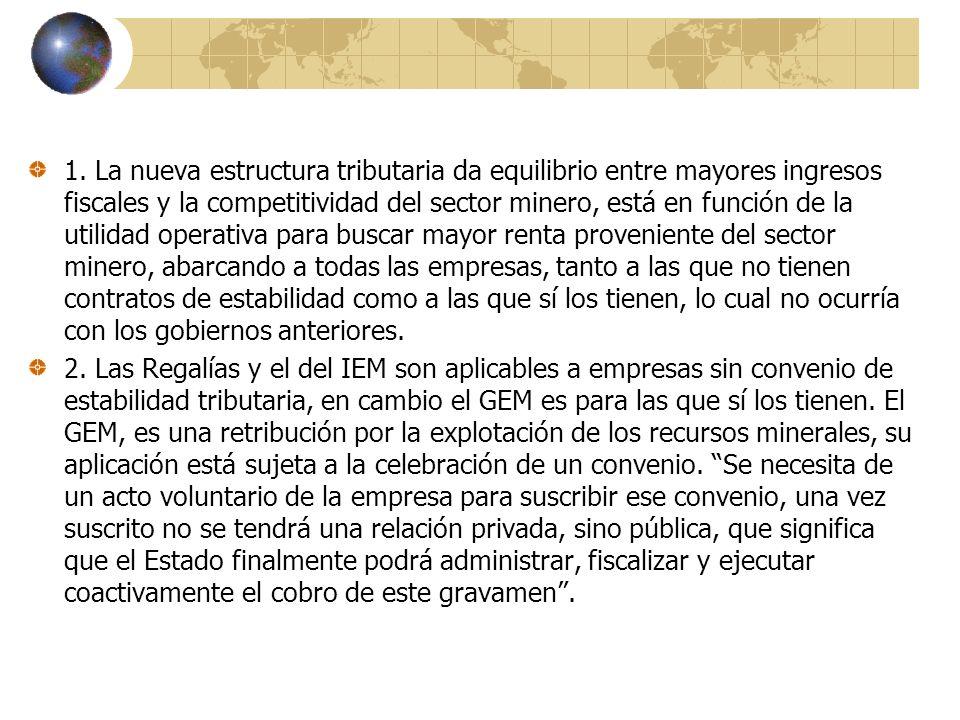 1. La nueva estructura tributaria da equilibrio entre mayores ingresos fiscales y la competitividad del sector minero, está en función de la utilidad