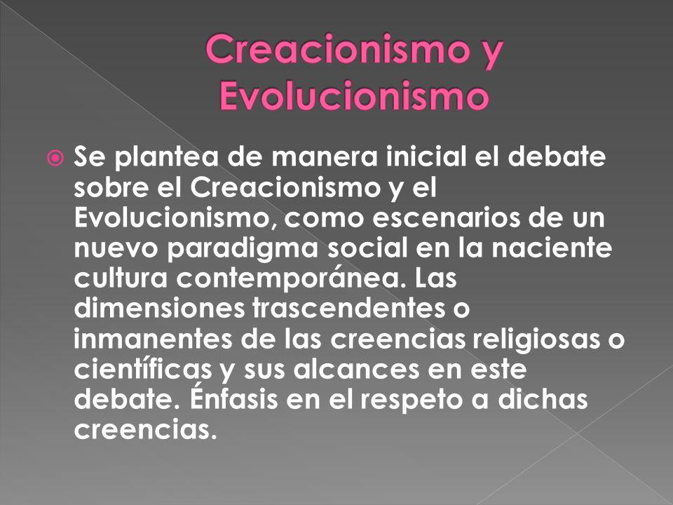 Se plantea de manera inicial el debate sobre el Creacionismo y el Evolucionismo, como escenarios de un nuevo paradigma social en la naciente cultura contemporánea.