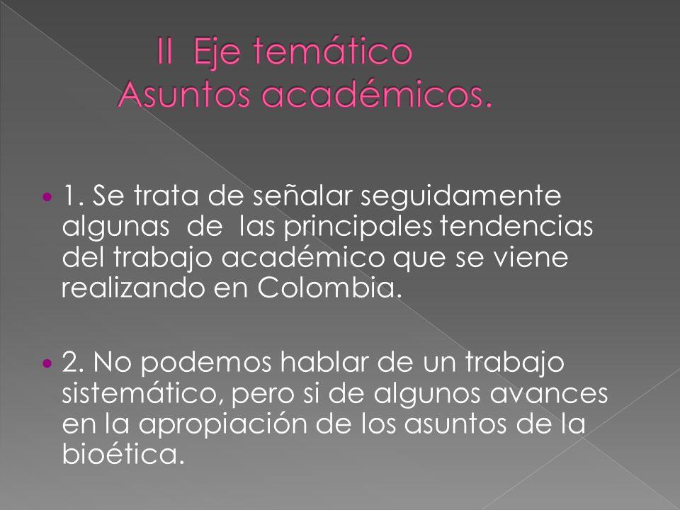 1. Se trata de señalar seguidamente algunas de las principales tendencias del trabajo académico que se viene realizando en Colombia. 2. No podemos hab