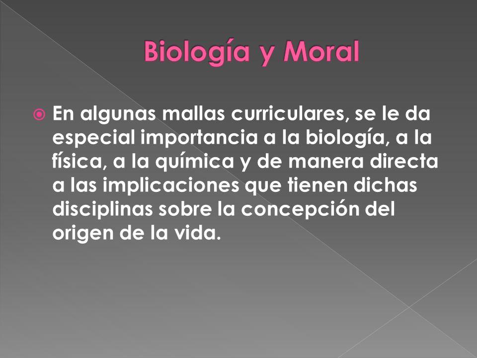En algunas mallas curriculares, se le da especial importancia a la biología, a la física, a la química y de manera directa a las implicaciones que tienen dichas disciplinas sobre la concepción del origen de la vida.