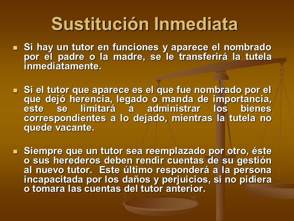Sustitución Inmediata Si hay un tutor en funciones y aparece el nombrado por el padre o la madre, se le transferirá la tutela inmediatamente.