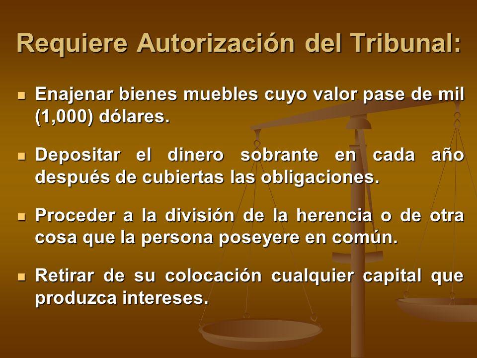 Requiere Autorización del Tribunal: Enajenar bienes muebles cuyo valor pase de mil (1,000) dólares.
