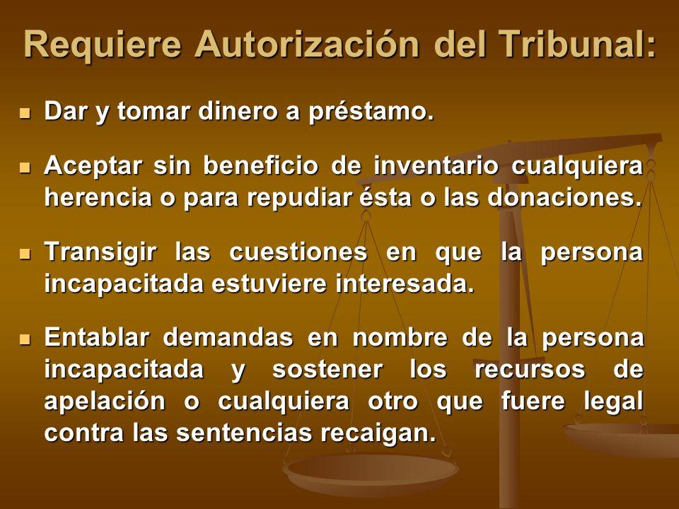 Requiere Autorización del Tribunal: Dar y tomar dinero a préstamo.