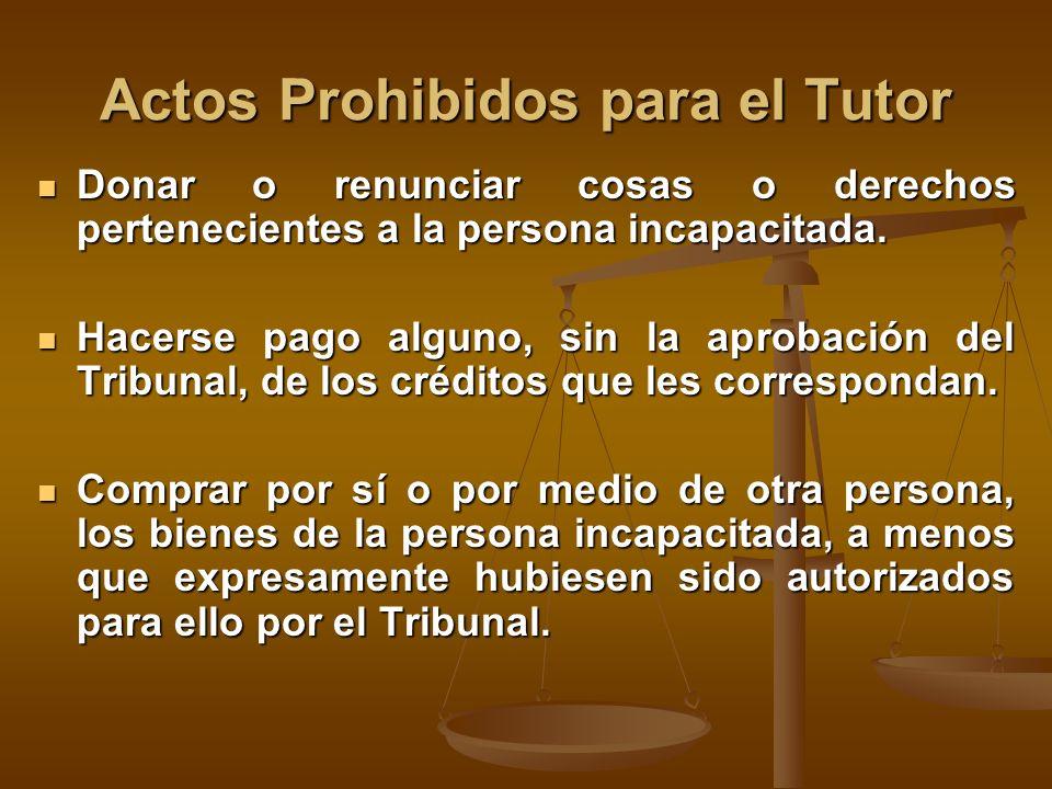 Actos Prohibidos para el Tutor Donar o renunciar cosas o derechos pertenecientes a la persona incapacitada.