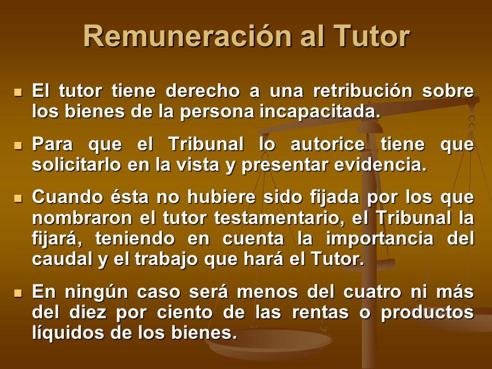 Remuneración al Tutor El tutor tiene derecho a una retribución sobre los bienes de la persona incapacitada.