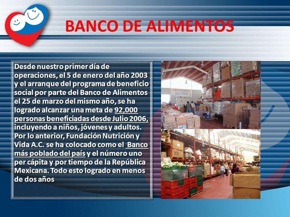 BANCO DE ALIMENTOS Desde nuestro primer día de operaciones, el 5 de enero del año 2003 y el arranque del programa de beneficio social por parte del Ba