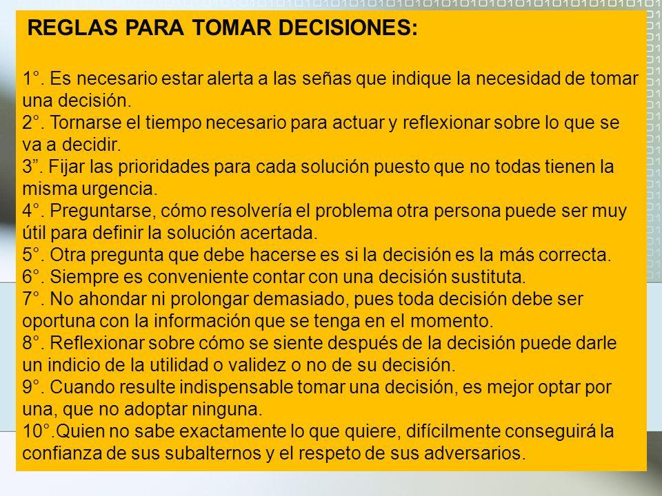REGLAS PARA TOMAR DECISIONES: 1°. Es necesario estar alerta a las señas que indique la necesidad de tomar una decisión. 2°. Tornarse el tiempo necesar