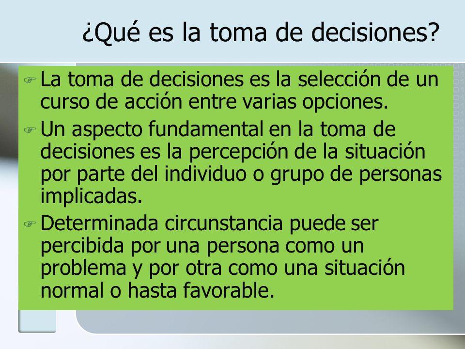 ¿Qué es la toma de decisiones? La toma de decisiones es la selección de un curso de acción entre varias opciones. Un aspecto fundamental en la toma de