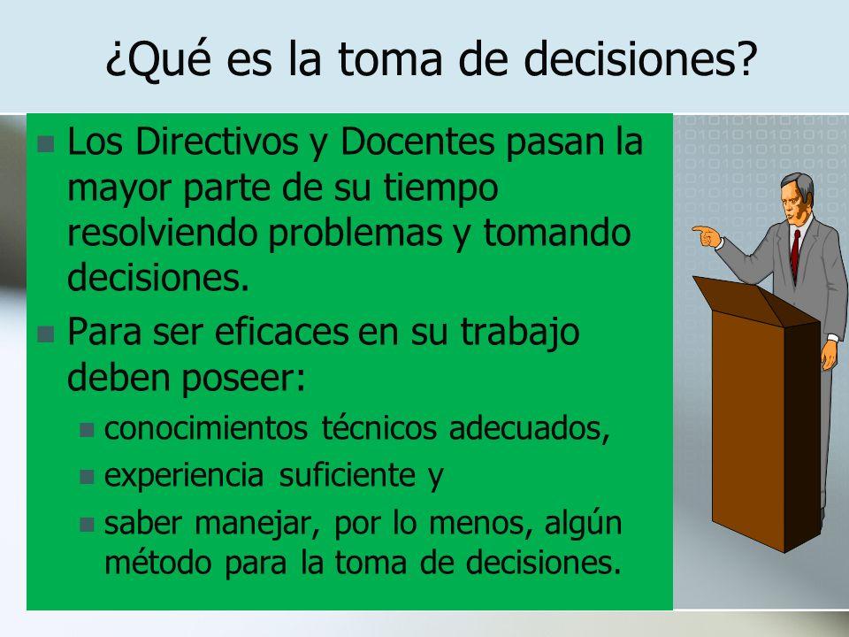 ¿Qué es la toma de decisiones? Los Directivos y Docentes pasan la mayor parte de su tiempo resolviendo problemas y tomando decisiones. Para ser eficac