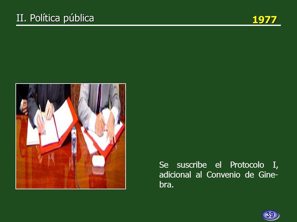 1977 1977 Se suscribe el Protocolo I, adicional al Convenio de Gine- bra.