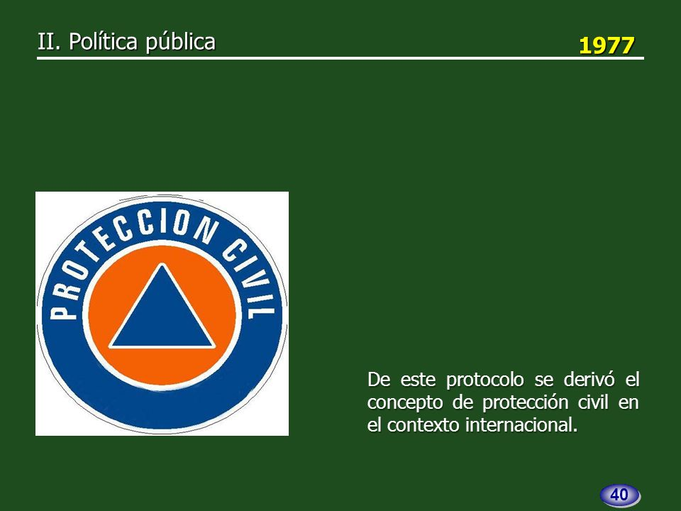 1977 1977 De este protocolo se derivó el concepto de protección civil en el contexto internacional.