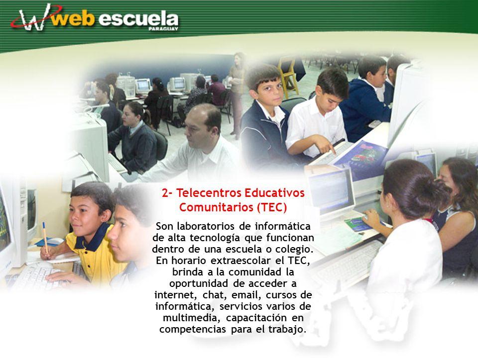 2- Telecentros Educativos Comunitarios (TEC) Son laboratorios de informática de alta tecnología que funcionan dentro de una escuela o colegio.
