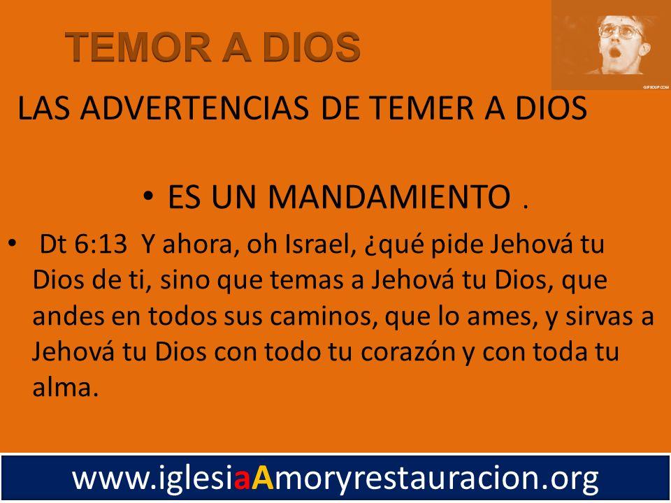 ES UN MANDAMIENTO. Dt 6:13 Y ahora, oh Israel, ¿qué pide Jehová tu Dios de ti, sino que temas a Jehová tu Dios, que andes en todos sus caminos, que lo