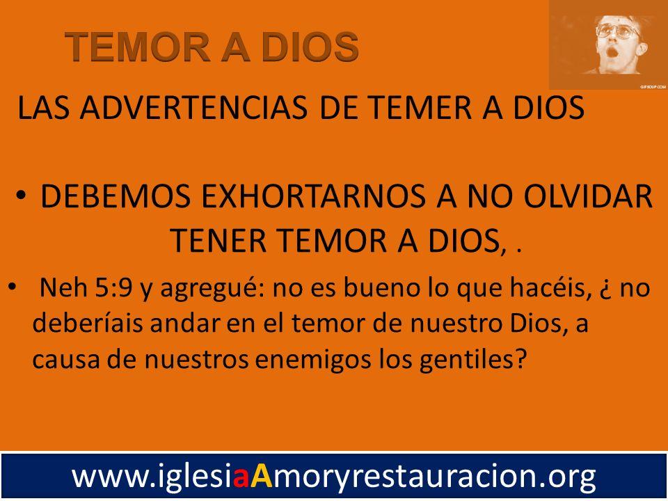 DEBEMOS EXHORTARNOS A NO OLVIDAR TENER TEMOR A DIOS,. Neh 5:9 y agregué: no es bueno lo que hacéis, ¿ no deberíais andar en el temor de nuestro Dios,